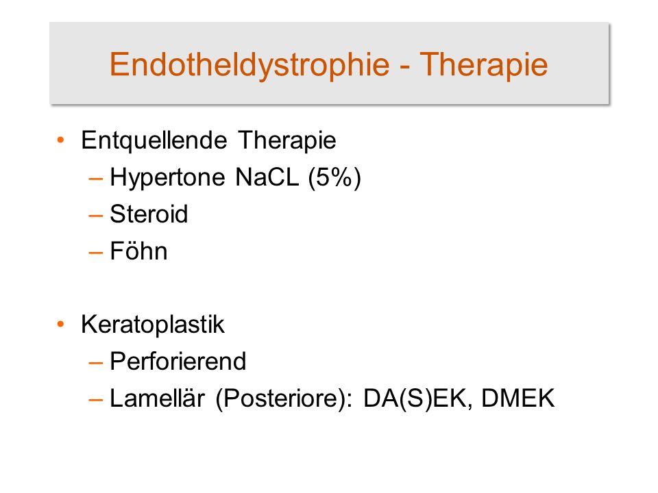 Endotheldystrophie - Therapie Entquellende Therapie –Hypertone NaCL (5%) –Steroid –Föhn Keratoplastik –Perforierend –Lamellär (Posteriore): DA(S)EK, D