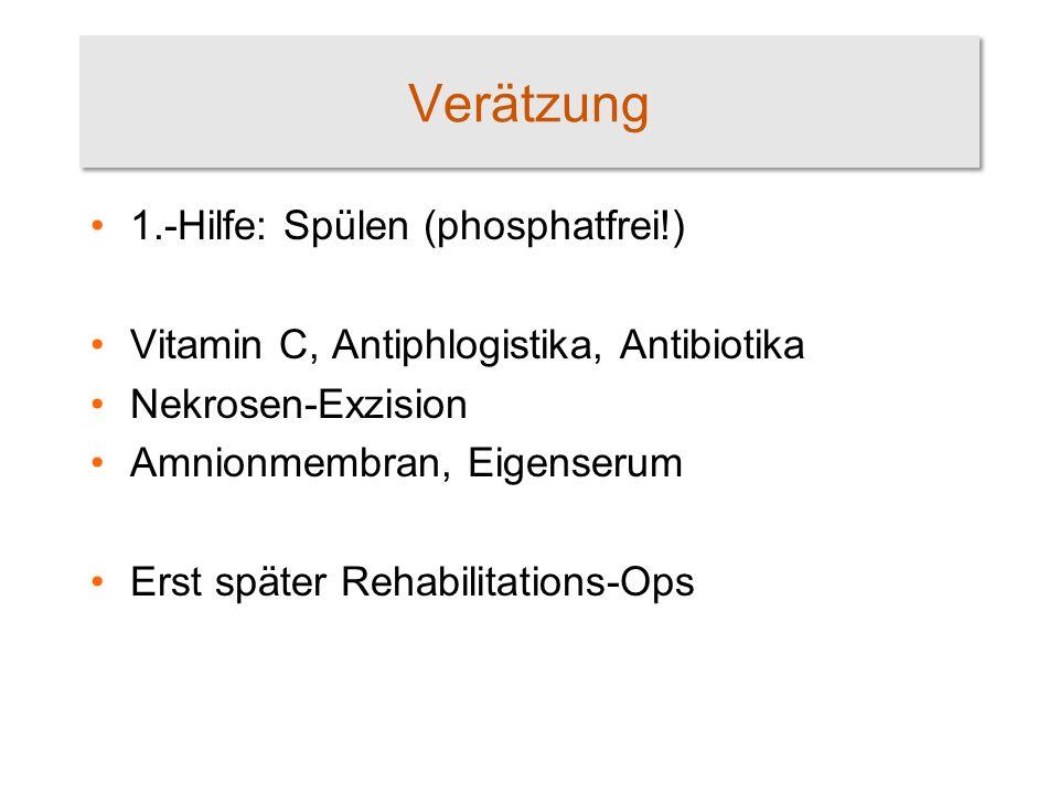 Verätzung 1.-Hilfe: Spülen (phosphatfrei!) Vitamin C, Antiphlogistika, Antibiotika Nekrosen-Exzision Amnionmembran, Eigenserum Erst später Rehabilitat