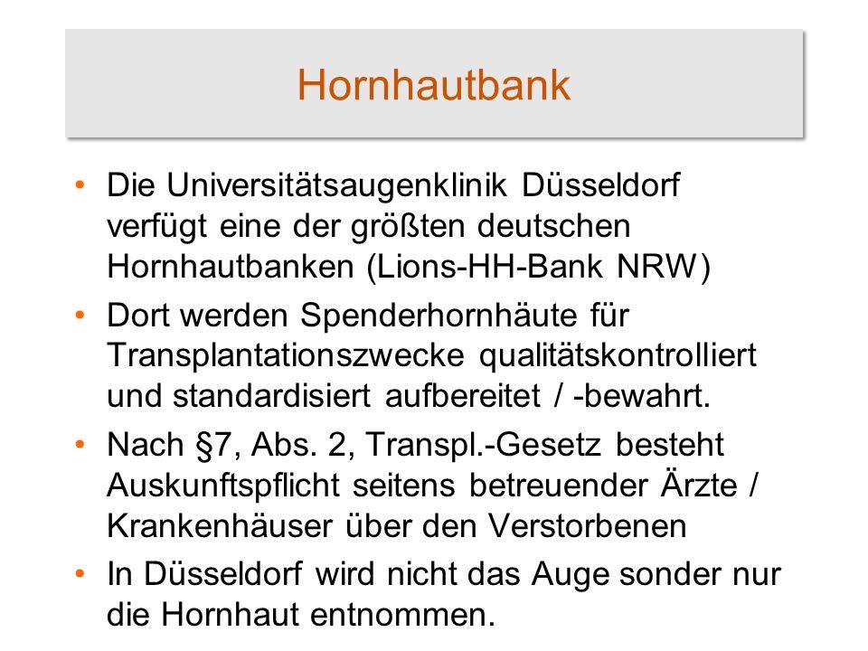 Hornhautbank Die Universitätsaugenklinik Düsseldorf verfügt eine der größten deutschen Hornhautbanken (Lions-HH-Bank NRW) Dort werden Spenderhornhäute