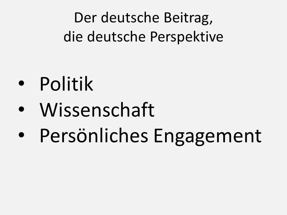 Der deutsche Beitrag, die deutsche Perspektive Politik Wissenschaft Persönliches Engagement