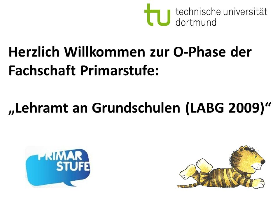 Herzlich Willkommen zur O-Phase der Fachschaft Primarstufe: Lehramt an Grundschulen (LABG 2009)