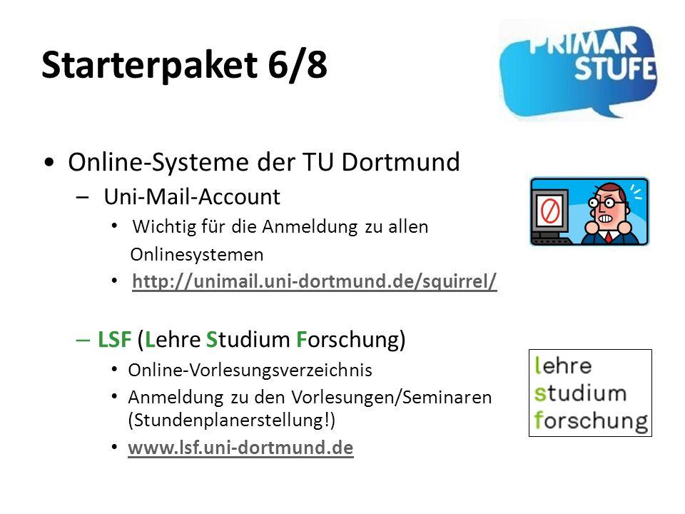 Starterpaket 6/8 Online-Systeme der TU Dortmund – Uni-Mail-Account Wichtig für die Anmeldung zu allen Onlinesystemen http://unimail.uni-dortmund.de/sq