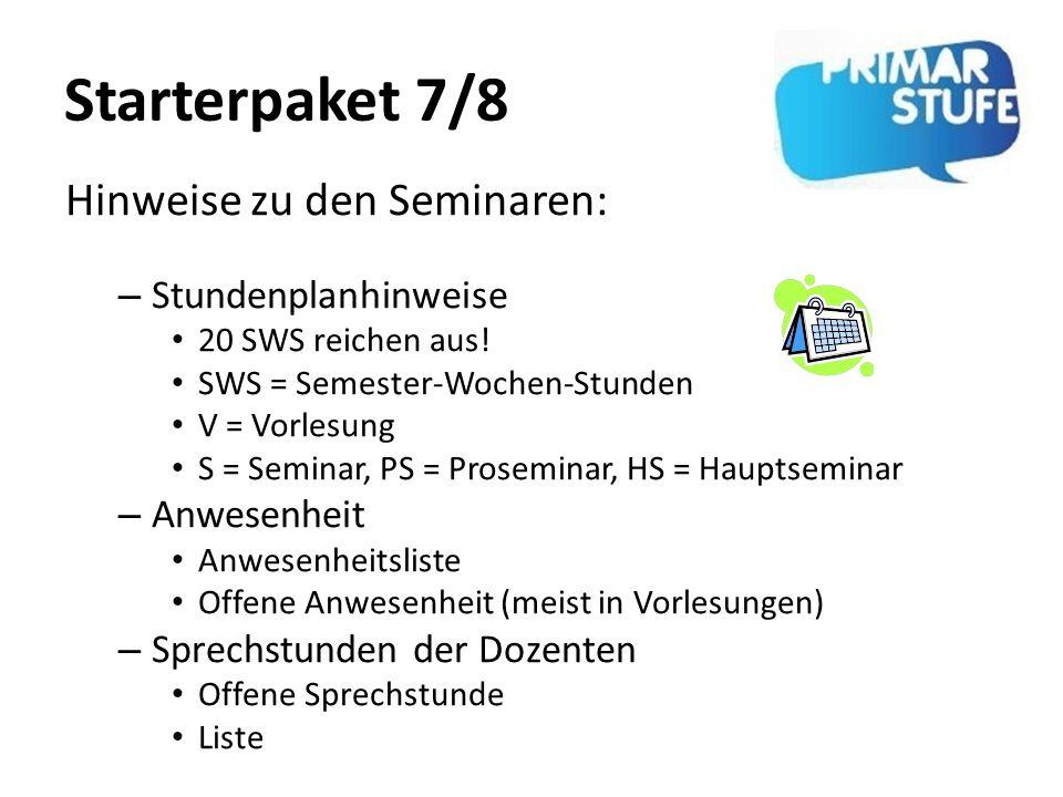 Starterpaket 7/8 – Stundenplanhinweise 20 SWS reichen aus! SWS = Semester-Wochen-Stunden V = Vorlesung S = Seminar, PS = Proseminar, HS = Hauptseminar
