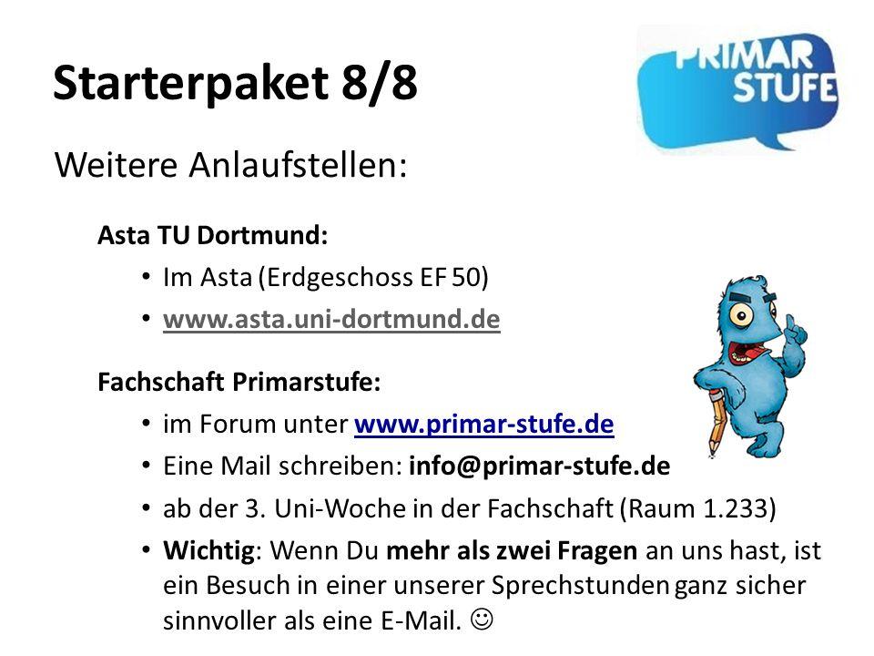 Starterpaket 8/8 Asta TU Dortmund: Im Asta (Erdgeschoss EF 50) www.asta.uni-dortmund.de Fachschaft Primarstufe: im Forum unter www.primar-stufe.de Ein
