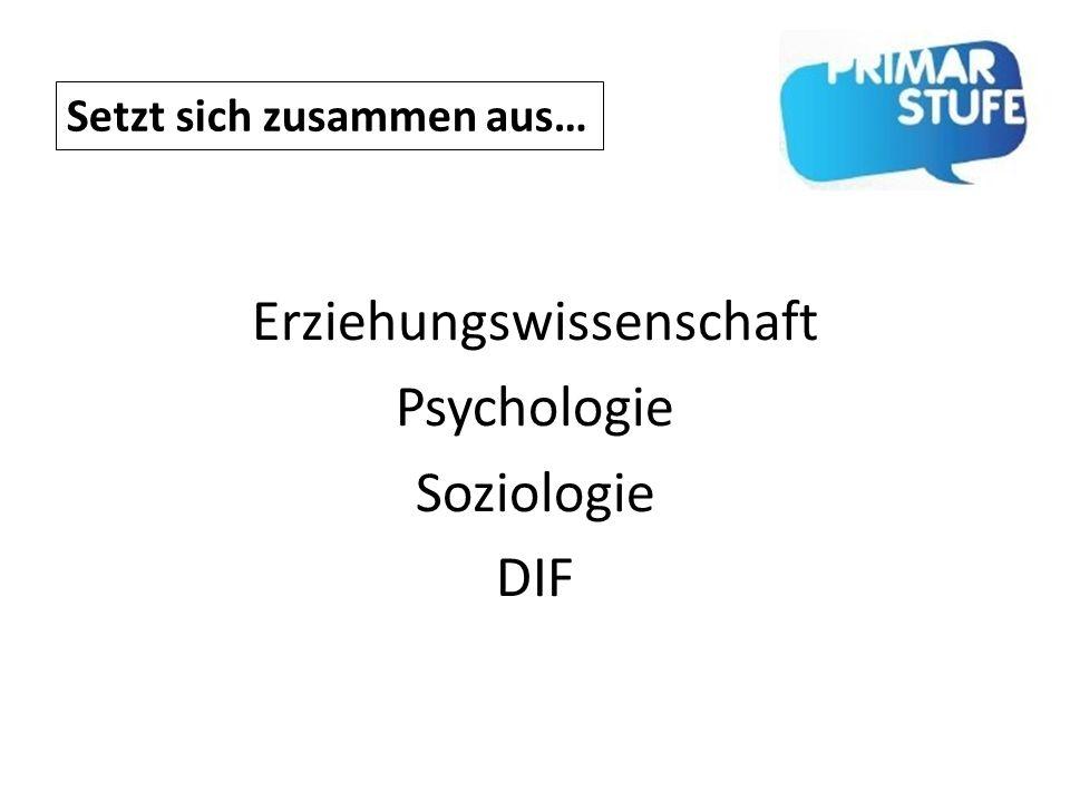 Erziehungswissenschaft Psychologie Soziologie DIF Setzt sich zusammen aus…