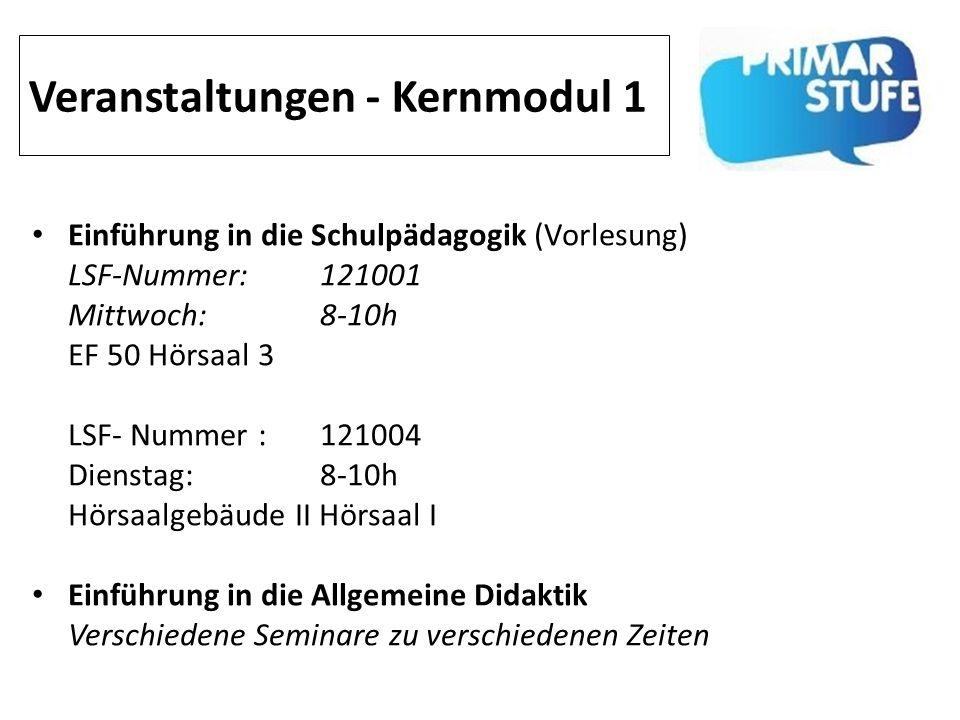 Veranstaltungen - Kernmodul 1 Einführung in die Schulpädagogik (Vorlesung) LSF-Nummer: 121001 Mittwoch: 8-10h EF 50 Hörsaal 3 LSF- Nummer : 121004 Die
