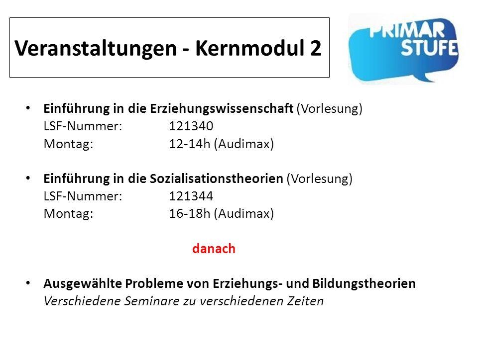 Veranstaltungen - Kernmodul 2 Einführung in die Erziehungswissenschaft (Vorlesung) LSF-Nummer: 121340 Montag: 12-14h (Audimax) Einführung in die Sozia