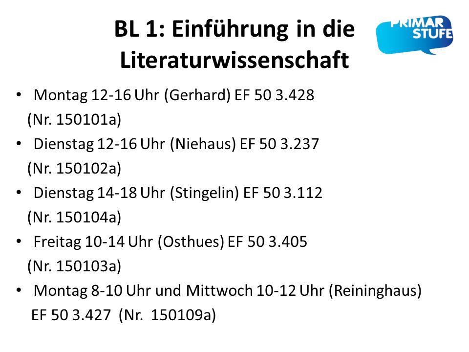 BL 1: Einführung in die Literaturwissenschaft Montag 12-16 Uhr (Gerhard) EF 50 3.428 (Nr. 150101a) Dienstag 12-16 Uhr (Niehaus) EF 50 3.237 (Nr. 15010