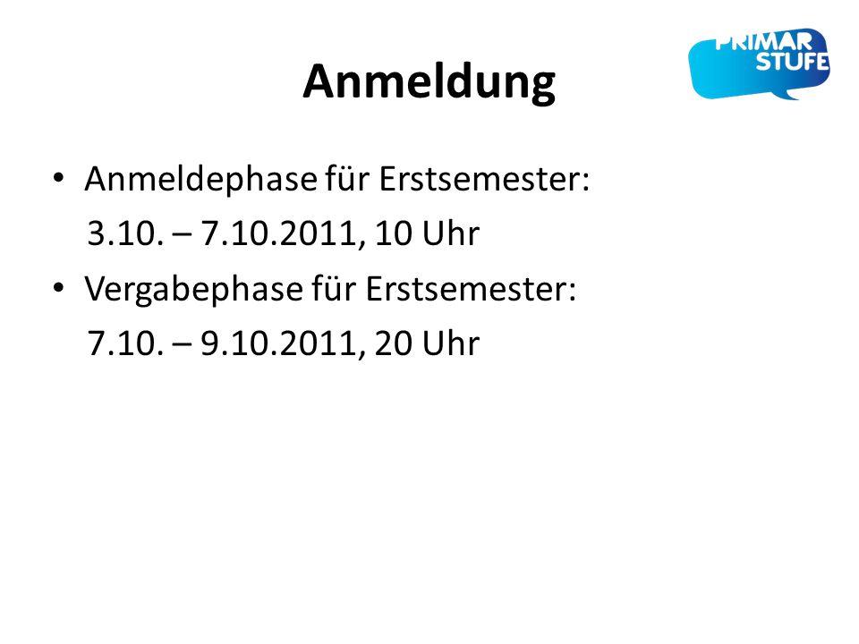 Anmeldung Anmeldephase für Erstsemester: 3.10. – 7.10.2011, 10 Uhr Vergabephase für Erstsemester: 7.10. – 9.10.2011, 20 Uhr