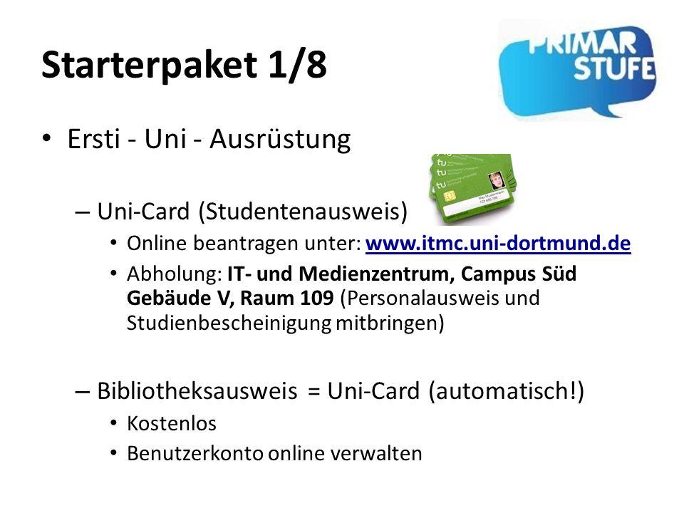 Starterpaket 1/8 Ersti - Uni - Ausrüstung – Uni-Card (Studentenausweis) Online beantragen unter: www.itmc.uni-dortmund.de Abholung: IT- und Medienzent