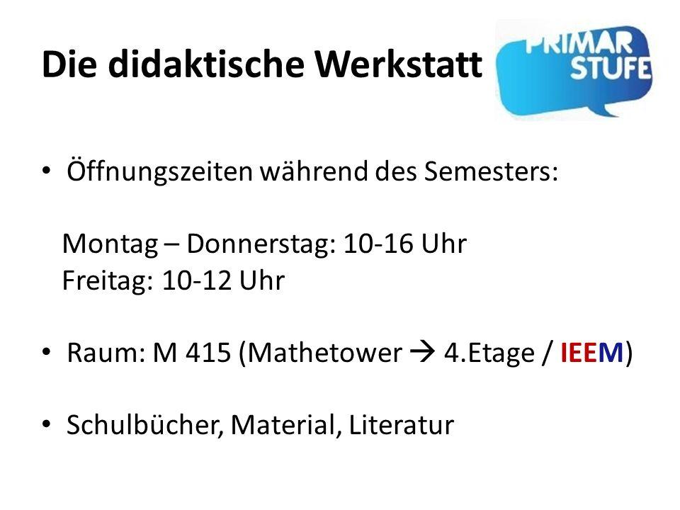 Die didaktische Werkstatt Öffnungszeiten während des Semesters: Montag – Donnerstag: 10-16 Uhr Freitag: 10-12 Uhr Raum: M 415 (Mathetower 4.Etage / IE