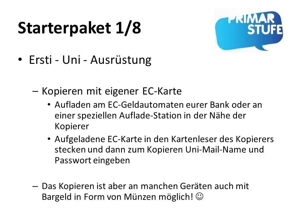 Starterpaket 1/8 Ersti - Uni - Ausrüstung –Kopieren mit eigener EC-Karte Aufladen am EC-Geldautomaten eurer Bank oder an einer speziellen Auflade-Stat