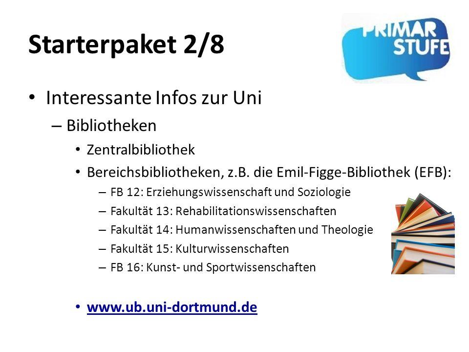 Starterpaket 2/8 Interessante Infos zur Uni – Bibliotheken Zentralbibliothek Bereichsbibliotheken, z.B. die Emil-Figge-Bibliothek (EFB): – FB 12: Erzi