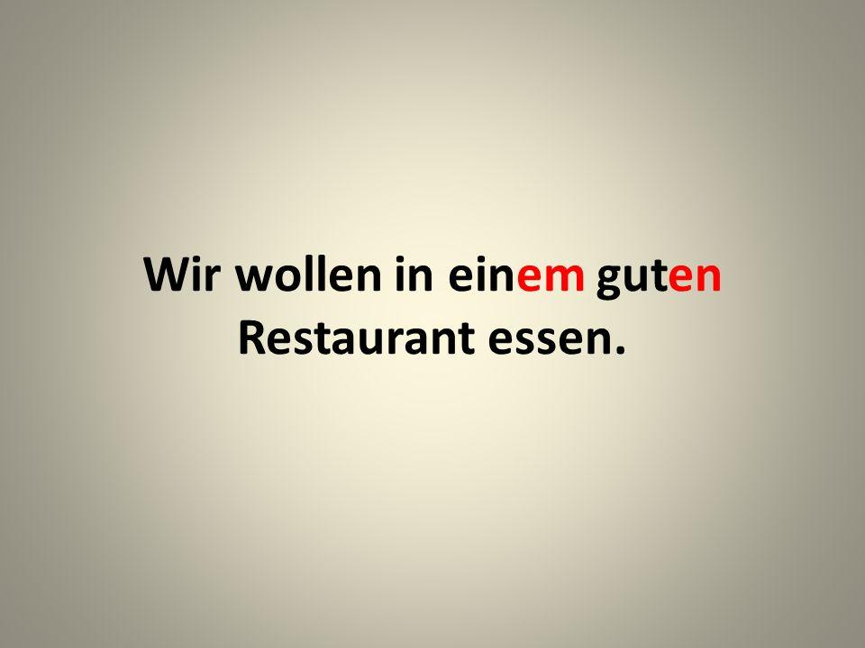 Wir wollen in einem guten Restaurant essen.