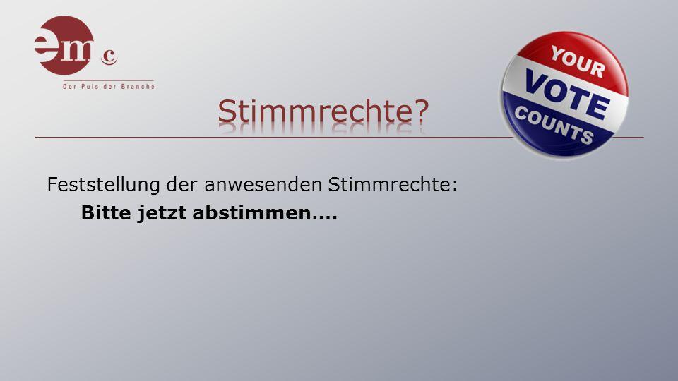 Feststellung der anwesenden Stimmrechte: Bitte jetzt abstimmen….