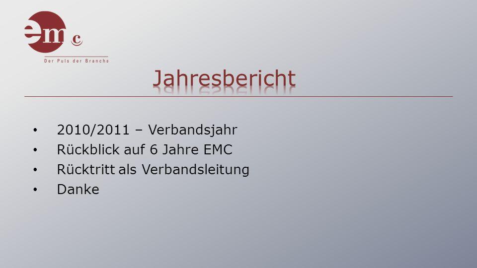 2010/2011 – Verbandsjahr Rückblick auf 6 Jahre EMC Rücktritt als Verbandsleitung Danke