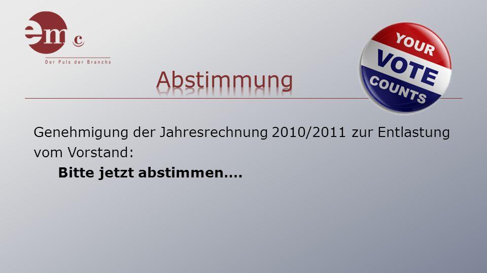 Genehmigung der Jahresrechnung 2010/2011 zur Entlastung vom Vorstand: Bitte jetzt abstimmen….