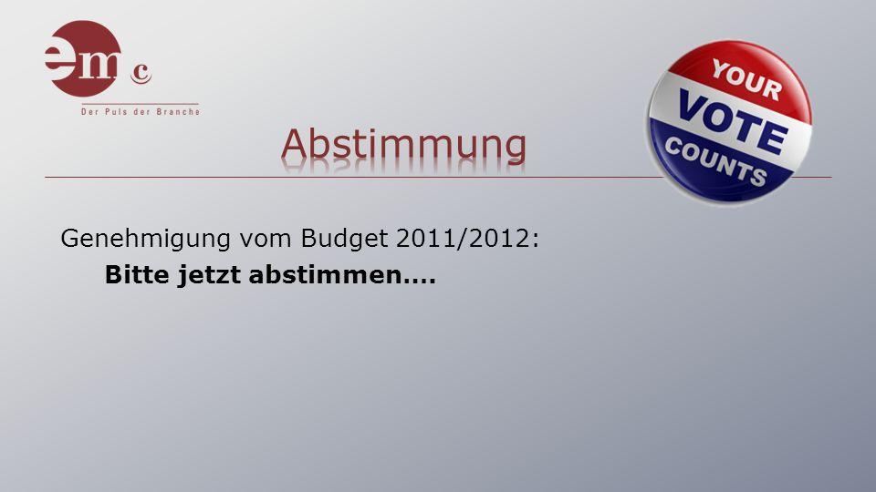 Genehmigung vom Budget 2011/2012: Bitte jetzt abstimmen….