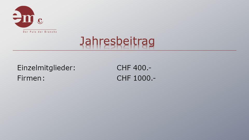 Einzelmitglieder:CHF 400.- Firmen:CHF 1000.-