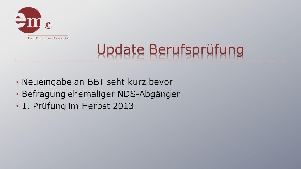 Neueingabe an BBT seht kurz bevor Befragung ehemaliger NDS-Abgänger 1. Prüfung im Herbst 2013