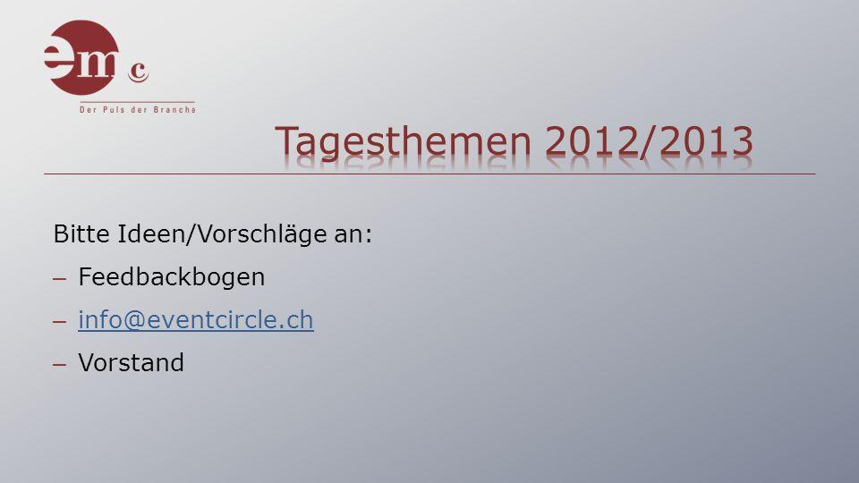 Bitte Ideen/Vorschläge an: – Feedbackbogen – info@eventcircle.chinfo@eventcircle.ch – Vorstand