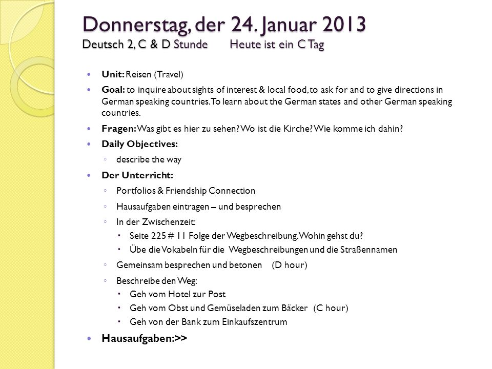 Donnerstag, der 24. Januar 2013 Deutsch 2, C & D StundeHeute ist ein C Tag Unit: Reisen (Travel) Goal: to inquire about sights of interest & local foo