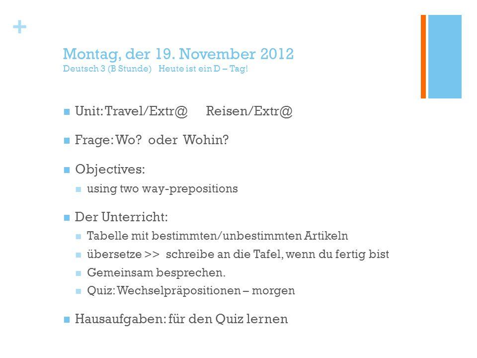 + Montag, der 19. November 2012 Deutsch 3 (B Stunde) Heute ist ein D – Tag.