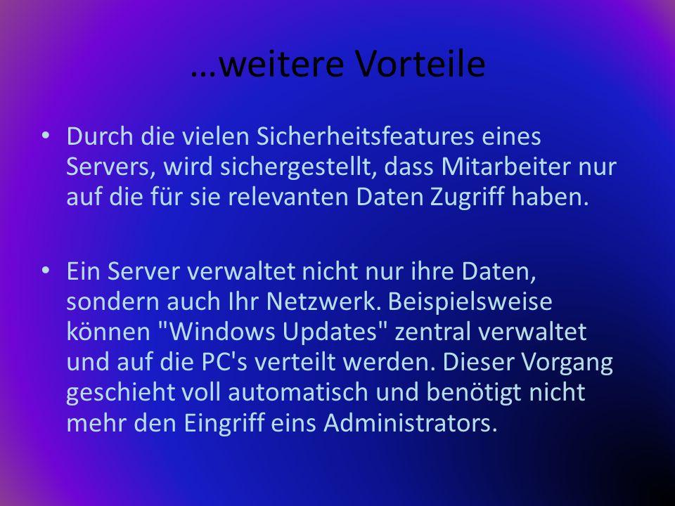 …weitere Vorteile Durch die vielen Sicherheitsfeatures eines Servers, wird sichergestellt, dass Mitarbeiter nur auf die für sie relevanten Daten Zugri