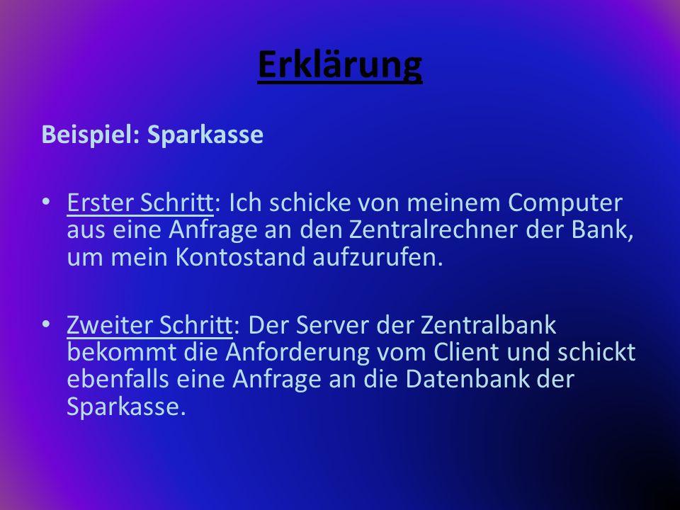Erklärung Beispiel: Sparkasse Erster Schritt: Ich schicke von meinem Computer aus eine Anfrage an den Zentralrechner der Bank, um mein Kontostand aufz