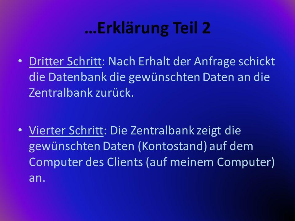 …Erklärung Teil 2 Dritter Schritt: Nach Erhalt der Anfrage schickt die Datenbank die gewünschten Daten an die Zentralbank zurück. Vierter Schritt: Die