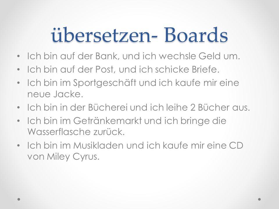 übersetzen- Boards Ich bin auf der Bank, und ich wechsle Geld um. Ich bin auf der Post, und ich schicke Briefe. Ich bin im Sportgeschäft und ich kaufe