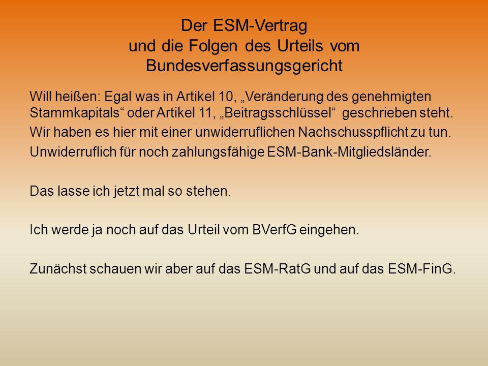 Der ESM-Vertrag und die Folgen des Urteils vom Bundesverfassungsgericht Will heißen: Egal was in Artikel 10, Veränderung des genehmigten Stammkapitals