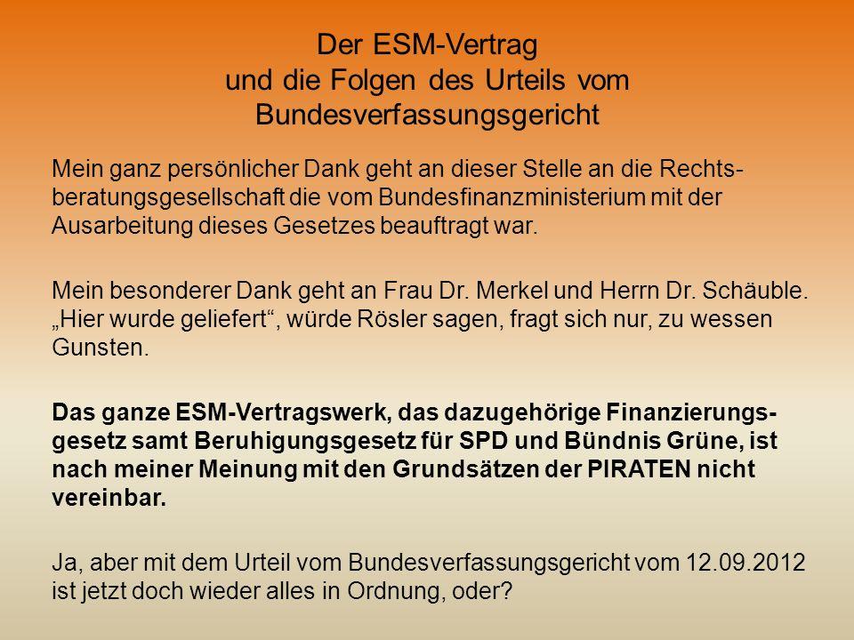 Der ESM-Vertrag und die Folgen des Urteils vom Bundesverfassungsgericht Mein ganz persönlicher Dank geht an dieser Stelle an die Rechts- beratungsgese