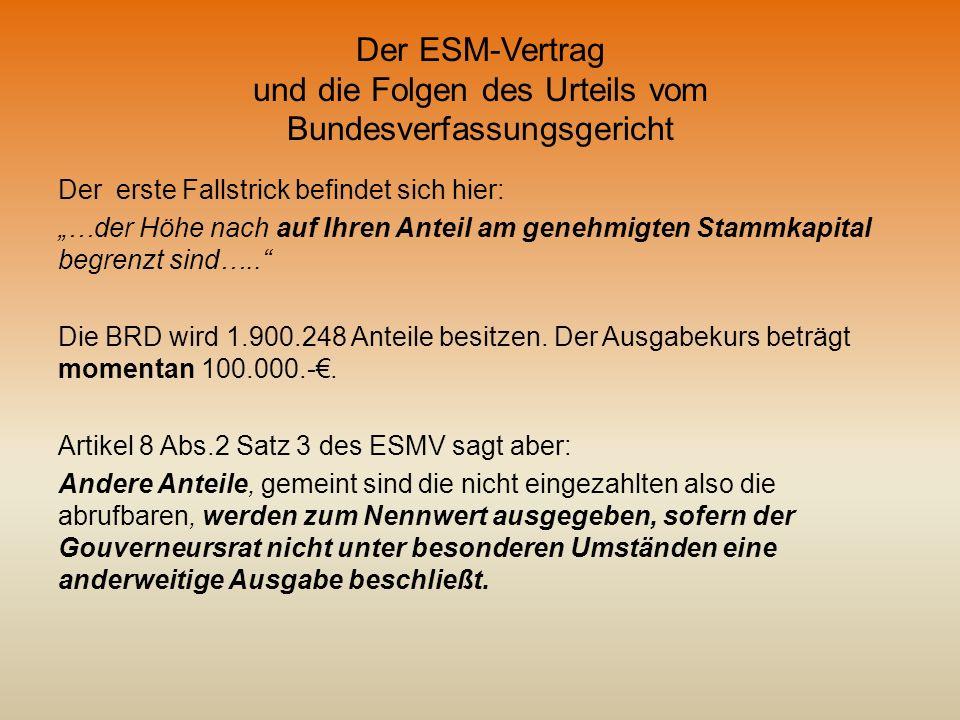 Der ESM-Vertrag und die Folgen des Urteils vom Bundesverfassungsgericht Der erste Fallstrick befindet sich hier: …der Höhe nach auf Ihren Anteil am ge
