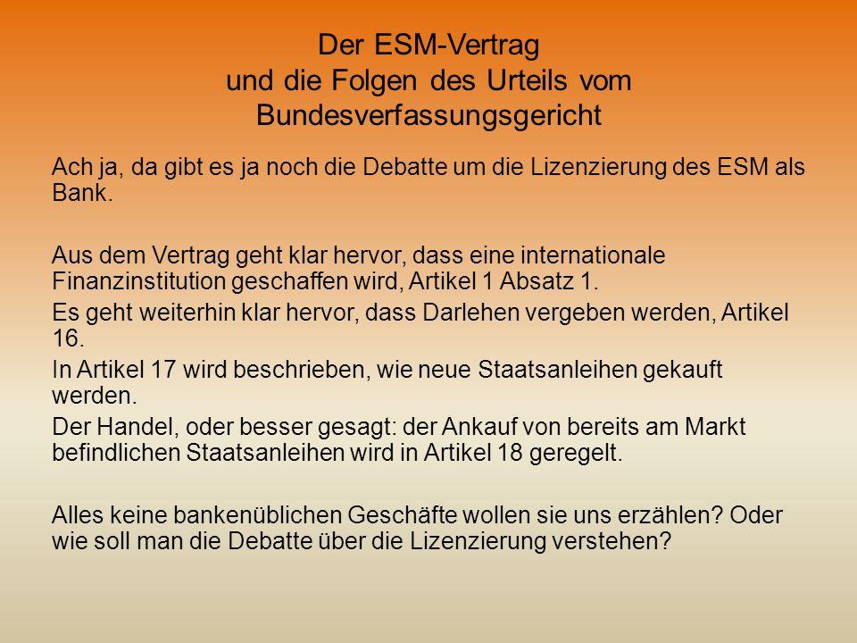 Der ESM-Vertrag und die Folgen des Urteils vom Bundesverfassungsgericht Ach ja, da gibt es ja noch die Debatte um die Lizenzierung des ESM als Bank. A