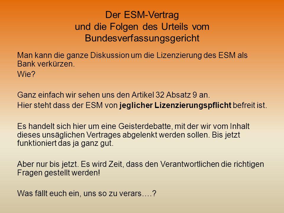 Der ESM-Vertrag und die Folgen des Urteils vom Bundesverfassungsgericht Man kann die ganze Diskussion um die Lizenzierung des ESM als Bank verkürzen.