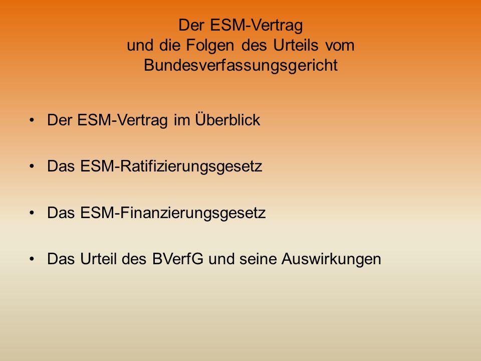 Der ESM-Vertrag und die Folgen des Urteils vom Bundesverfassungsgericht Der ESM-Vertrag im Überblick Das ESM-Ratifizierungsgesetz Das ESM-Finanzierung