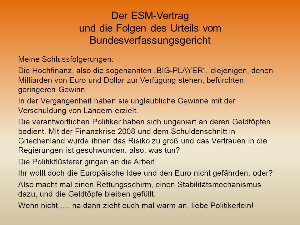 Der ESM-Vertrag und die Folgen des Urteils vom Bundesverfassungsgericht Meine Schlussfolgerungen: Die Hochfinanz, also die sogenannten BIG-PLAYER, die