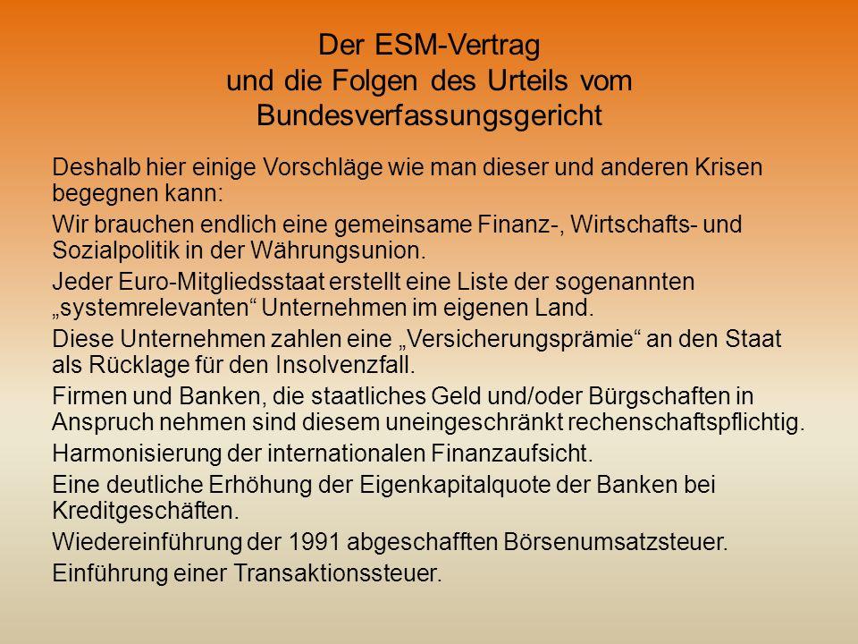 Der ESM-Vertrag und die Folgen des Urteils vom Bundesverfassungsgericht Deshalb hier einige Vorschläge wie man dieser und anderen Krisen begegnen kann
