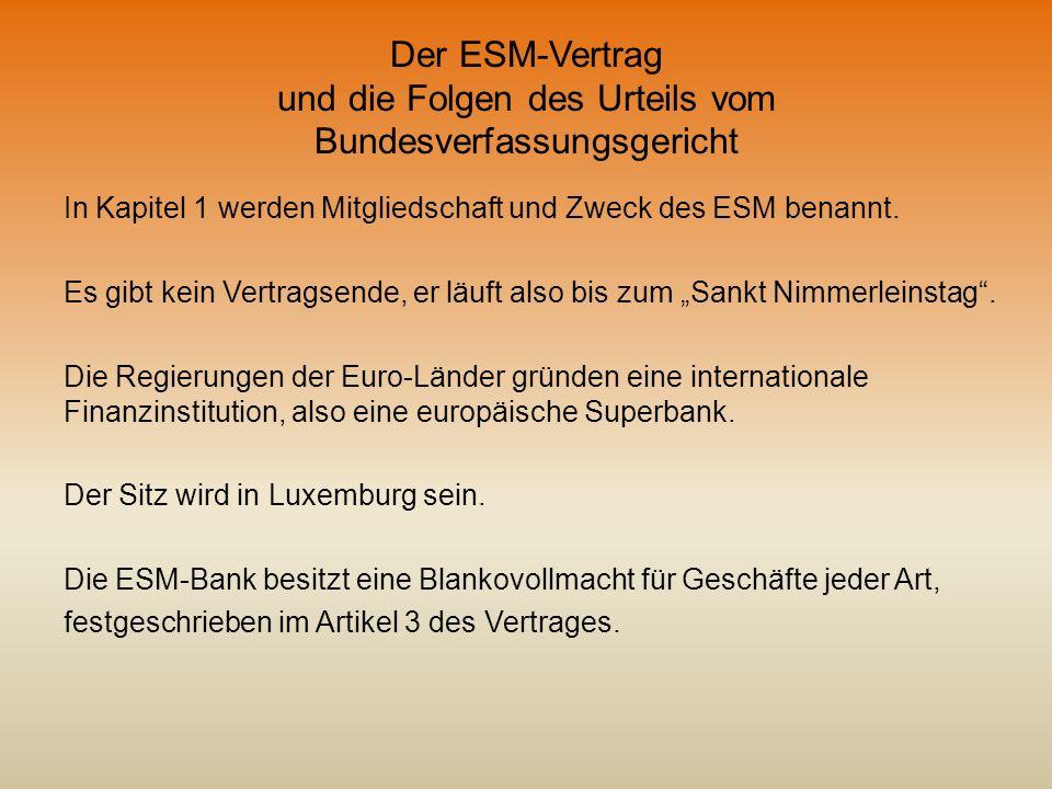 Der ESM-Vertrag und die Folgen des Urteils vom Bundesverfassungsgericht In Kapitel 1 werden Mitgliedschaft und Zweck des ESM benannt. Es gibt kein Ver