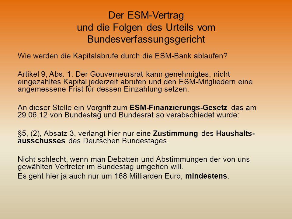 Der ESM-Vertrag und die Folgen des Urteils vom Bundesverfassungsgericht Wie werden die Kapitalabrufe durch die ESM-Bank ablaufen? Artikel 9, Abs. 1: D