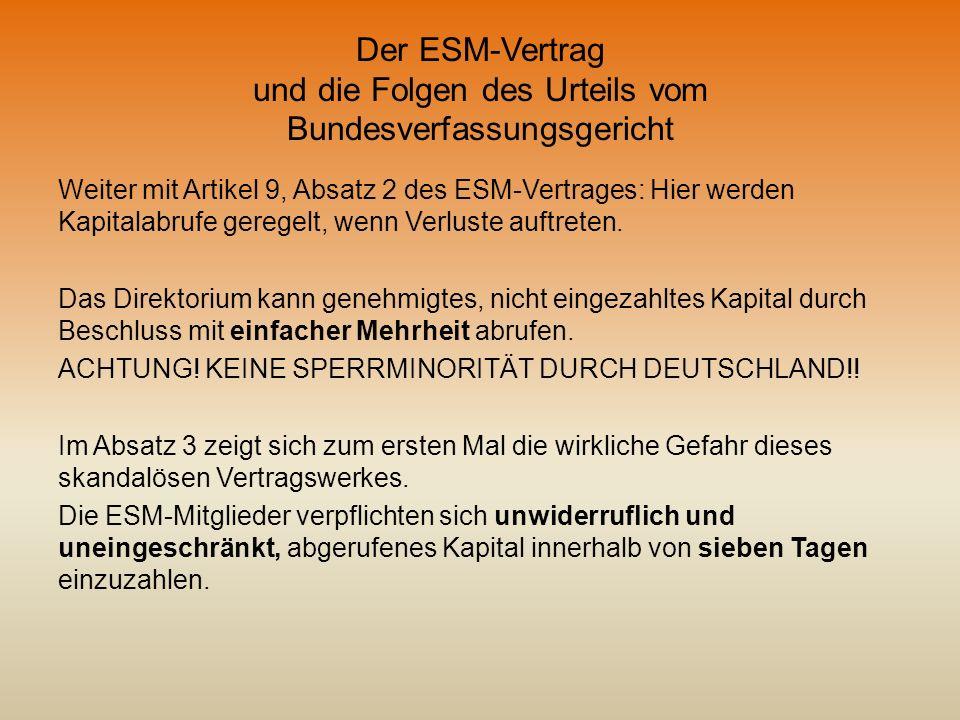 Der ESM-Vertrag und die Folgen des Urteils vom Bundesverfassungsgericht Weiter mit Artikel 9, Absatz 2 des ESM-Vertrages: Hier werden Kapitalabrufe ge