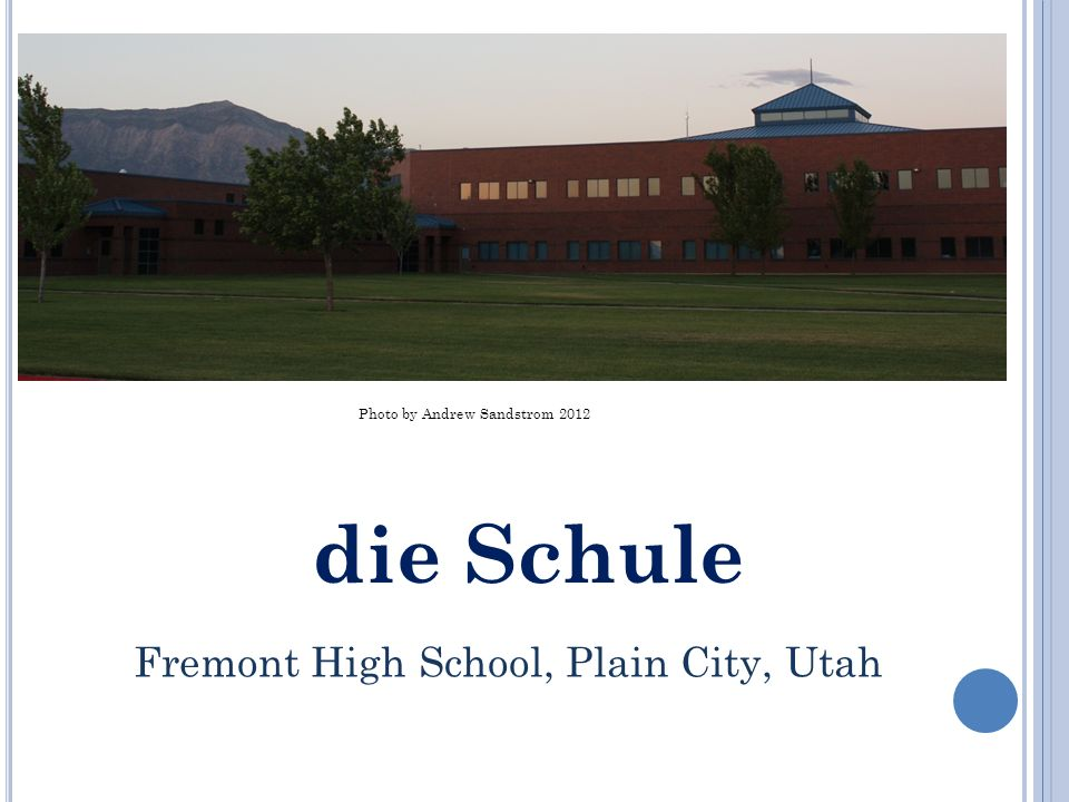 die Schule Fremont High School, Plain City, Utah Photo by Andrew Sandstrom 2012