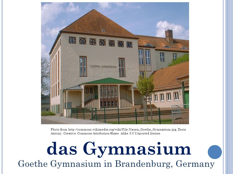 das Gymnasium Photo from   Doris Antony, Creative Commons Attribution-Share Alike 3.0 Unported license.