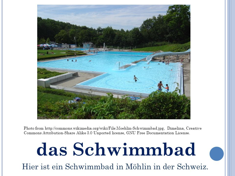 das Schwimmbad Photo from http://commons.wikimedia.org/wiki/File:Moehlin-Schwimmbad.jpg, Dimelina, Creative Commons Attribution-Share Alike 3.0 Unported license, GNU Free Documentation License.