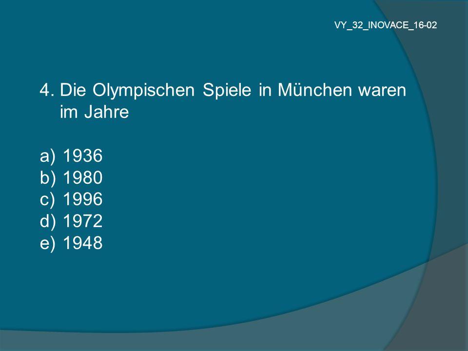 4. Die Olympischen Spiele in München waren im Jahre a) 1936 b) 1980 c) 1996 d) 1972 e) 1948 VY_32_INOVACE_16-02