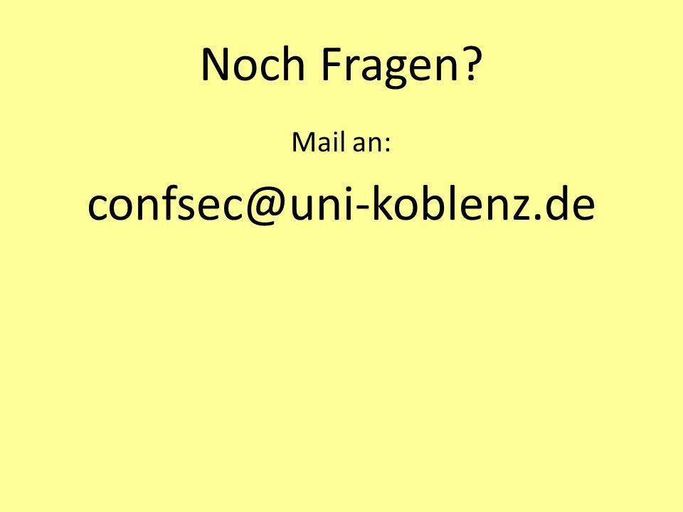 Noch Fragen Mail an: confsec@uni-koblenz.de
