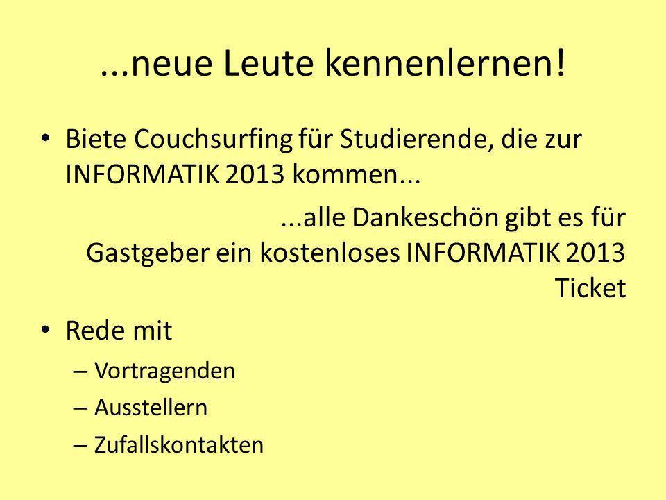 ...neue Leute kennenlernen! Biete Couchsurfing für Studierende, die zur INFORMATIK 2013 kommen......alle Dankeschön gibt es für Gastgeber ein kostenlo