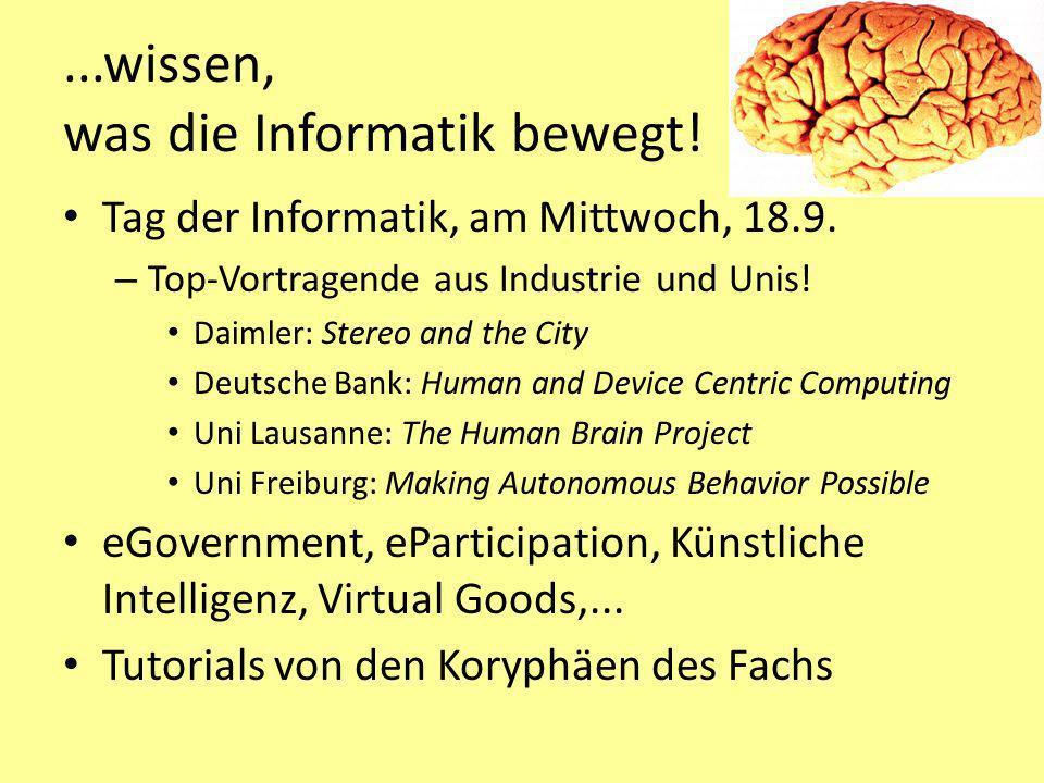 ...wissen, was die Informatik bewegt! Tag der Informatik, am Mittwoch, 18.9. – Top-Vortragende aus Industrie und Unis! Daimler: Stereo and the City De