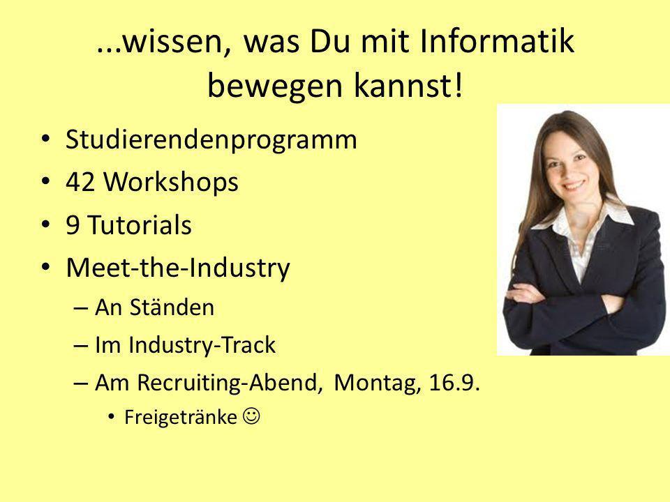 ...wissen, was Du mit Informatik bewegen kannst! Studierendenprogramm 42 Workshops 9 Tutorials Meet-the-Industry – An Ständen – Im Industry-Track – Am